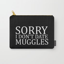 Sorry I Don't Date Muggles Carry-All Pouch