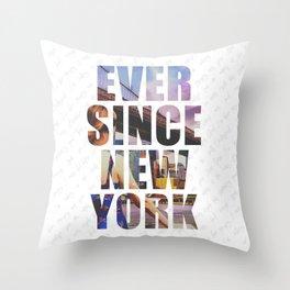 EVER SINCE NEW YORK Throw Pillow