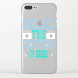 """""""Relax the Doctor is Here"""" tee designs made specially and dedicated for the doctors who saves us!  Clear iPhone Case"""