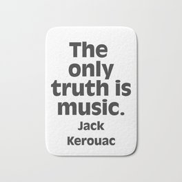 Jack Kerouac. The only truth is music. Bath Mat