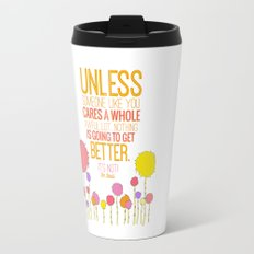 unless someone like you.. the lorax, dr seuss inspirational quote Travel Mug