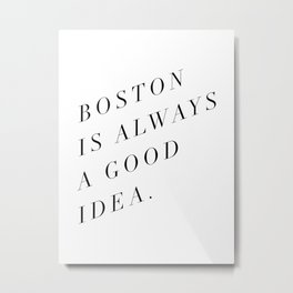 Boston is Always a Good Idea Metal Print