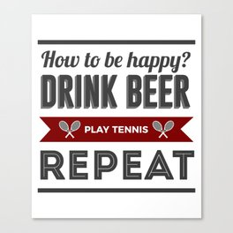 Be Happy Drink Beer Play Tennis Design Canvas Print