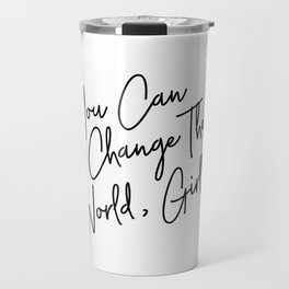 You Can Change The World Quote Travel Mug