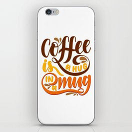 Coffee is a Hug in a Mug iPhone Skin