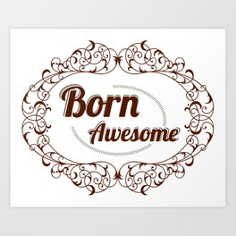 Born Awesome Art Print