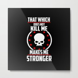That which does not kill me cool quote Metal Print