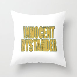 """Makes a great gift for your family and friends! Creative tee with text """"Innocent Bystander""""!  Throw Pillow"""