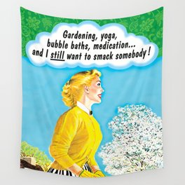 Gardening, Yoga, Medication and I Still Want to Smack Somebody Wall Tapestry
