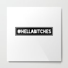 HellaBitches Metal Print