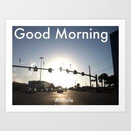 GOOD MORNING, ASSH*LE Art Print