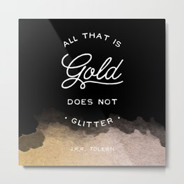 All that is gold does not glitter Metal Print