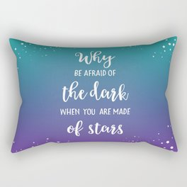 Why Be Afraid Of The Dark When You Are Made Of Stars Rectangular Pillow