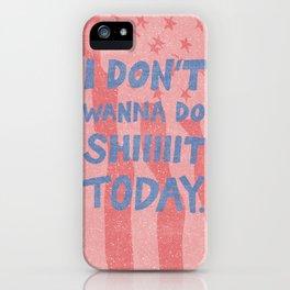 Don't Wanna iPhone Case