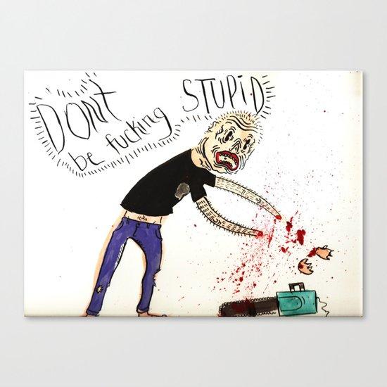 Don't be Fucking Stupid Canvas Print