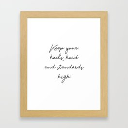 Keep your heels, head and standards high Framed Art Print