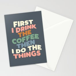 FIRST I DRINK THE COFFEE THEN I DO THE THINGS pink blue green and white Stationery Cards