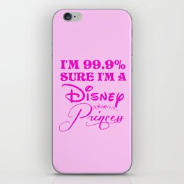 99.9% Sure I'm a princess iPhone Skin