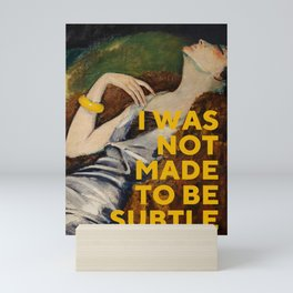 I Was Not Made to Be Subtle, Feminist Mini Art Print