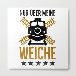 Weiche Lokführer lustige Eisenbahner Sprüche Metal Print