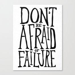 Don't be afraid of failure Canvas Print