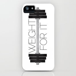 Weight For It iPhone Case
