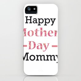 Happy Mothers Day Mommy iPhone Case