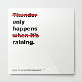 Thunder Only Happens When It's Raining Metal Print