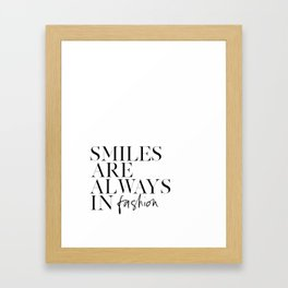 PRINTABLE Art, Smiles Are Always In Fashion, Inspirational Quote,Smile More,Smile Sign,Happy Quote,T Framed Art Print