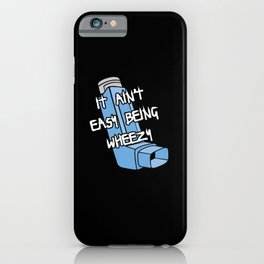 It Ain't Easy Being Wheezy Asthma Inhaler T iPhone Case