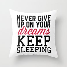 Never Give Up Dreams Funny Quote Throw Pillow