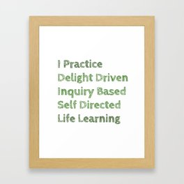 I Practice Delight Driven Inquiry Based Self Directed Life Learning Framed Art Print
