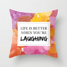 Life is better when you're laughing Throw Pillow