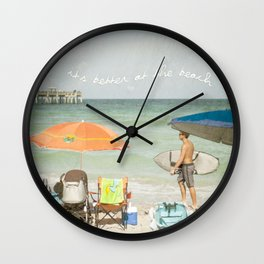It's better at the beach Wall Clock