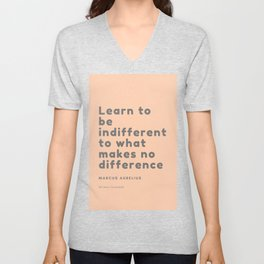 Learn to be indifferent to what makes no difference. Marcus Aurelius Unisex V-Neck