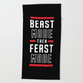 Beast Mode Then Feast Mode Beach Towel