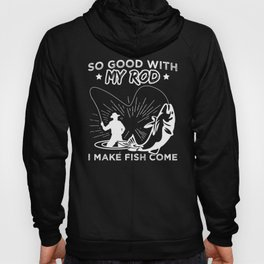 So Good With My Rod I Make Fish Come Fishing Bait Fisher Design Hoody