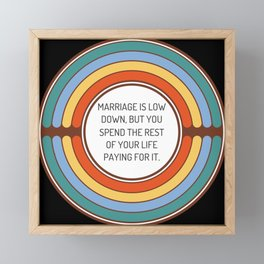 Marriage is low down but you spend the rest of your life paying for it Framed Mini Art Print