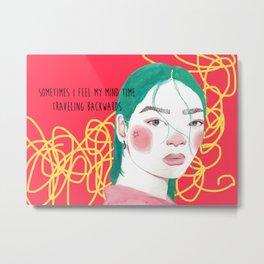 """Sometimes I Feel My Mind Time Traveling Backwards"" Metal Print"