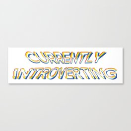 Currently Introverting - Funny Irony And Sarcasm Gift Canvas Print