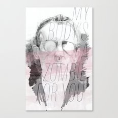 MY BODY'S A ZOMBIE FOR YOU Canvas Print