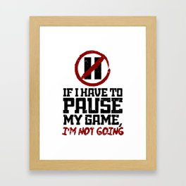 If I Have To Pause My Game I Wont Go Design & Gift Framed Art Print
