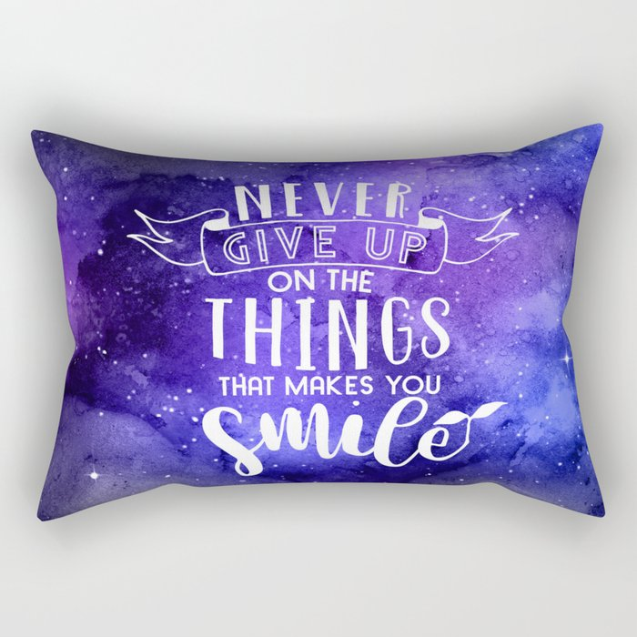 Never Give Up On The Things That Make You Smile Rectangular Pillow