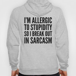 I'M ALLERGIC TO STUPIDITY, SO I BREAK OUT IN SARCASM Hoody