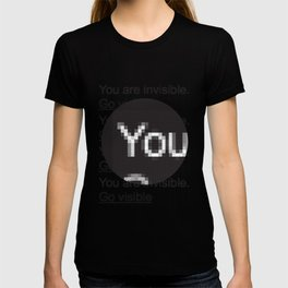 You Are Invisible / Go Visible T-shirt