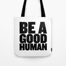 Be A Good Human Tote Bag