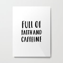 Full Of Faith And Caffeine - typography Metal Print