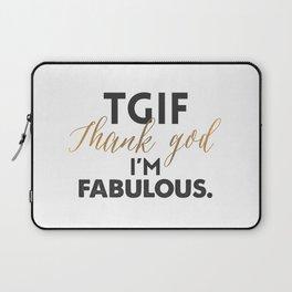 TGIF - Thank God I'm Fabulous Laptop Sleeve