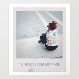 Sometimes the path is right under your nose Art Print