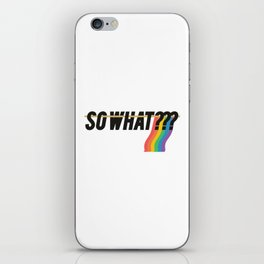 So what? Rainbow flag iPhone Skin